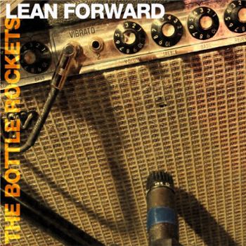 The Bottle Rockets – Lean Forward