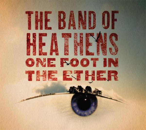 The Band Of Heathens – One Foot In The Ether