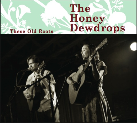 The Honey Dewdrops – These Old Roots