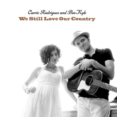 Carrie Rodriguez and Ben Kyle – We Still Love Our Country