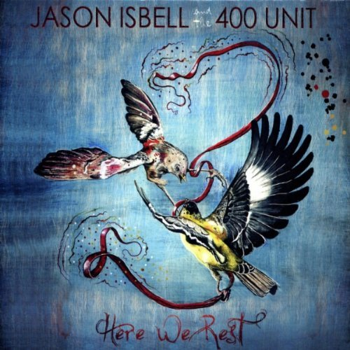 "Readers' Pick: Jason Isbell & The 400 Unit, ""Here We Rest"""