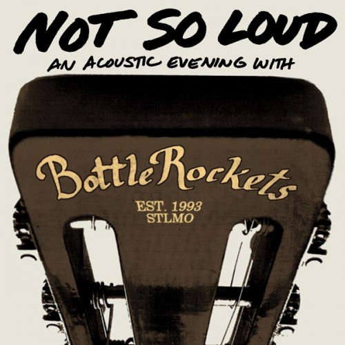 Bottle Rockets – Not So Loud: An Acoustic Evening With the Bottle Rockets