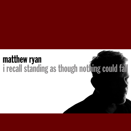 Matthew Ryan, I Recall Standing As Though I Could Not Fall