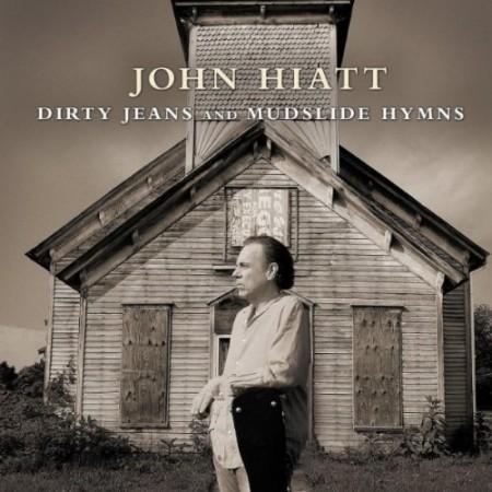 John Hiatt, Dirty Jeans & Mudslide Hymns