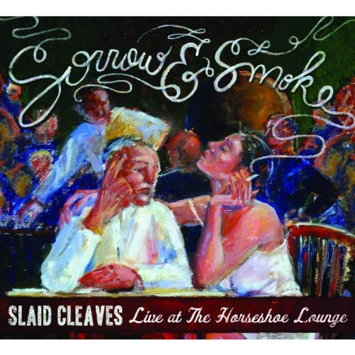 Slaid Cleaves – Sorrow & Smoke: Live At the Horseshoe Lounge