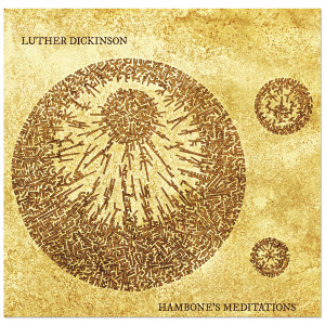 Luther Dickinson – Hambone's Meditations
