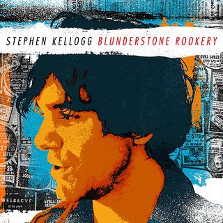 Stephen Kellogg – Blunderstone Rookery