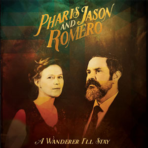 Pharis and Jason Romero – A Wanderer I'll Stay