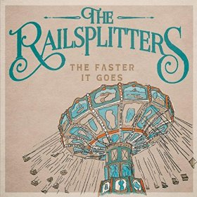 The Railsplitters – The Faster It Goes
