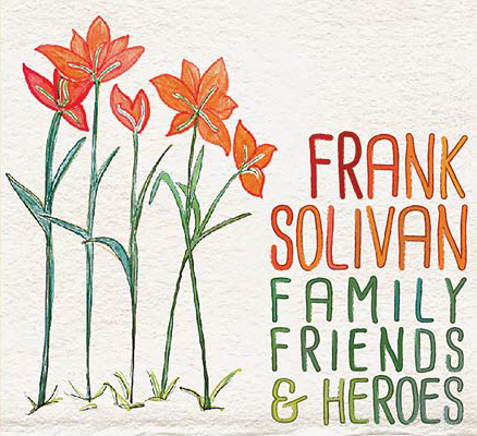 Frank Solivan – Family, Friends & Heroes