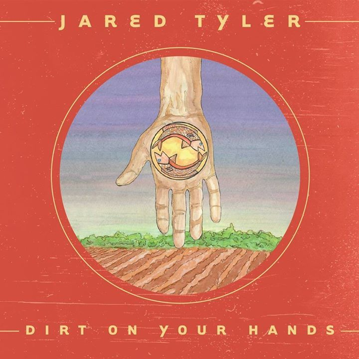 Jared Tyler – Dirt On Your Hands