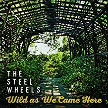 The Steel Wheels – Wild As We Came Here