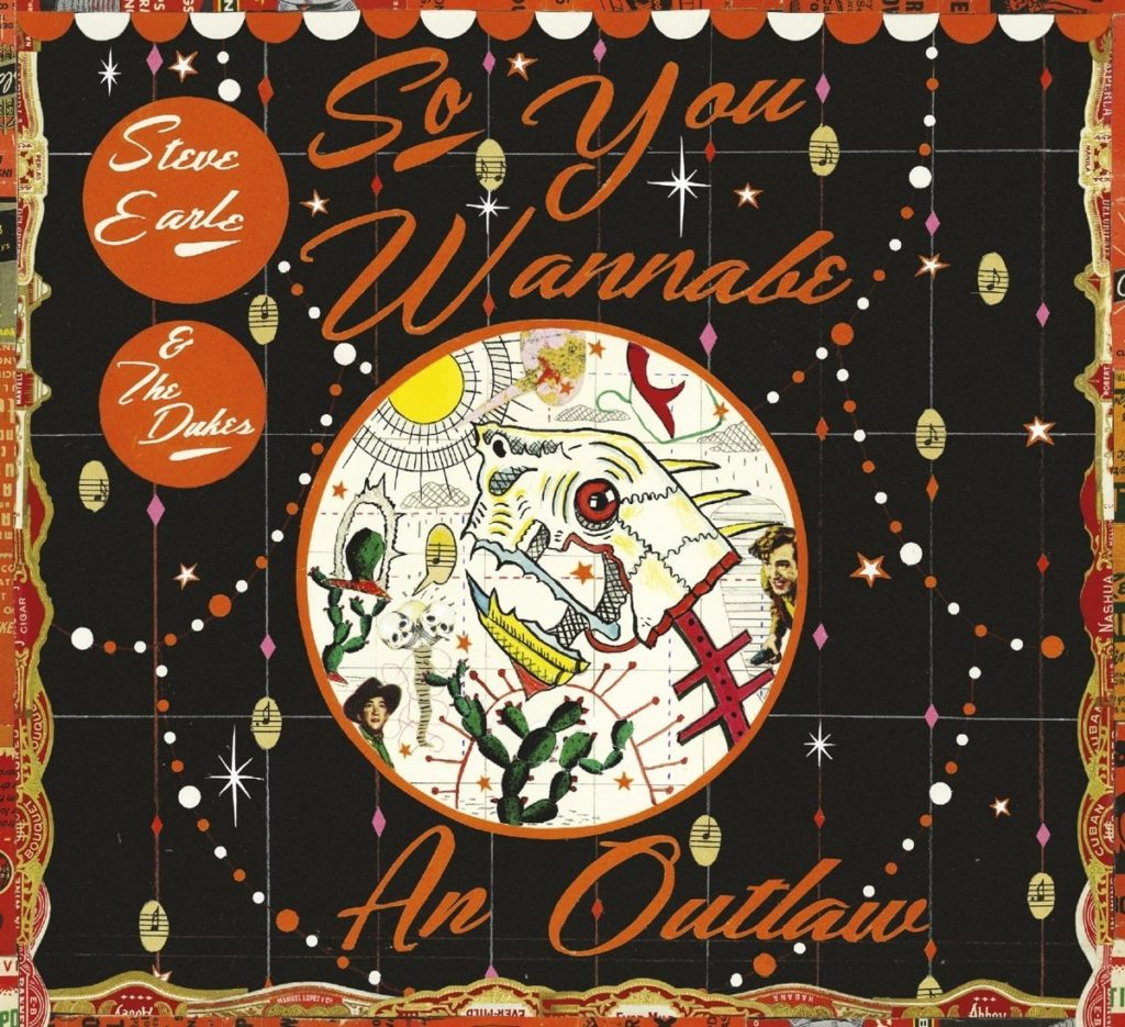 Steve Earle – So You Wannabe An Outlaw