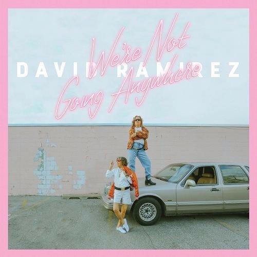 David Ramirez – We're Not Going Anywhere