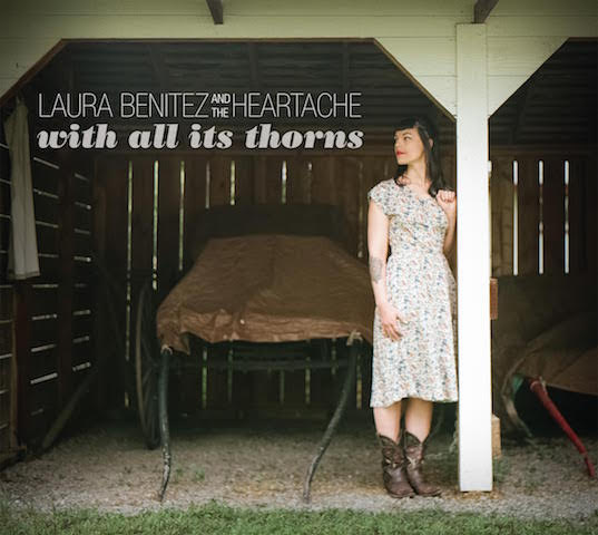 Laura Benitez and the Heartache – With All Its Thorns