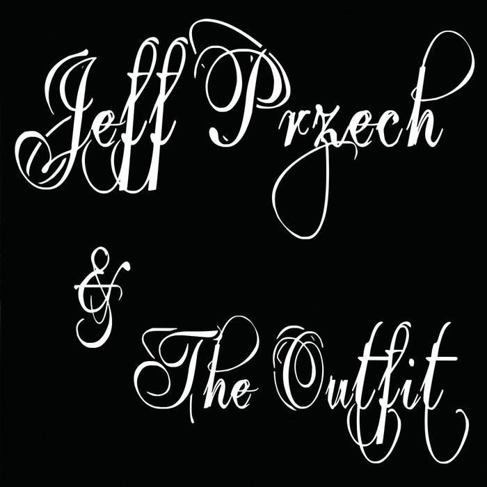 Jeff Przech & The Outfit – Jeff Przech & The Outfit