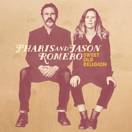 Pharis and Jason Romero – Sweet Old Religion
