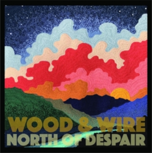 Wood & Wire – North Of Despair