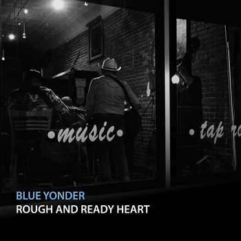 Blue Yonder – Rough And Ready Heart