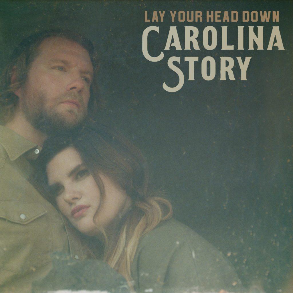 Carolina Story – Lay Your Head Down