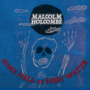 Malcolm Holcombe - Come Hell or High Water (cover art)